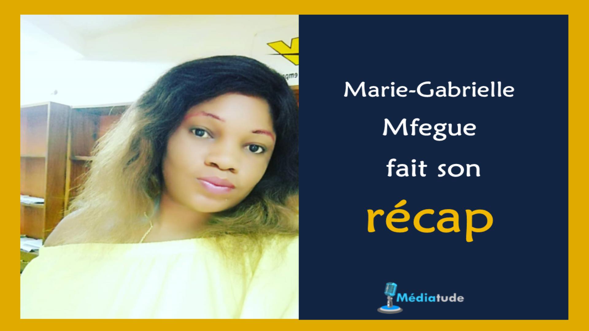 Marie Gabrielle Mfegue fait son recap