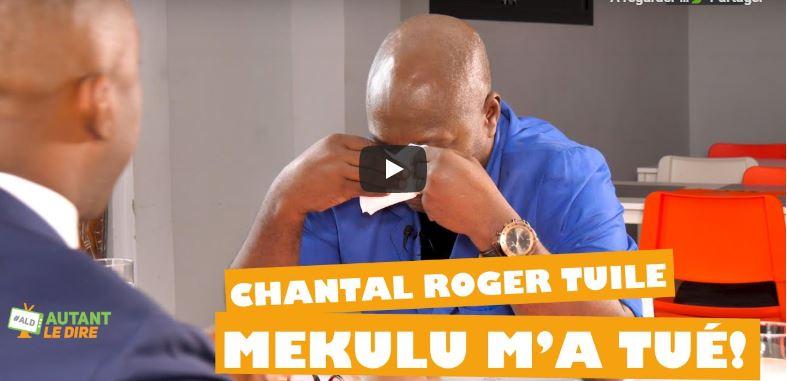 Chantal Roger Tuile : Mekulu m'a tué !